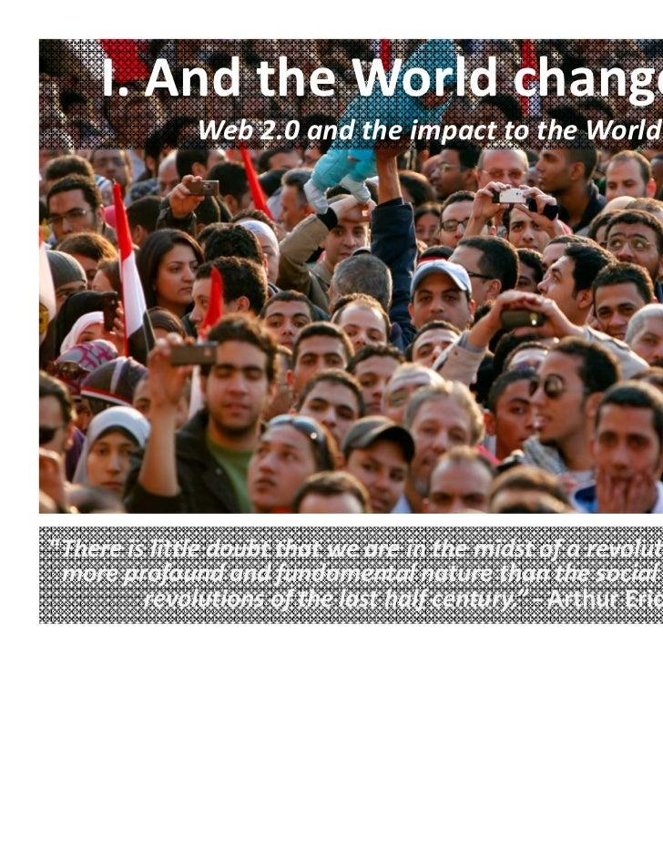 """I.AndtheWorldchanged…              Web2.0andtheimpacttotheWorld""""Thereislittledoubtthatweareinthemidst..."""