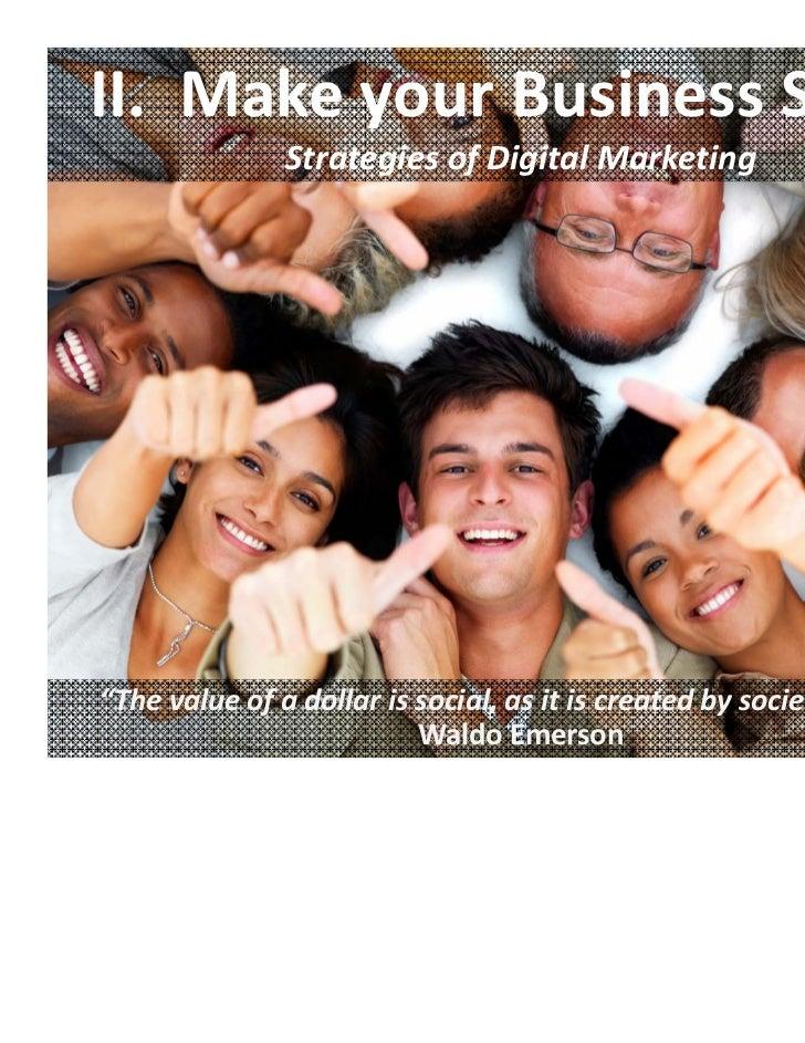 "II.MakeyourBusinessSocial               StrategiesofDigitalMarketing""Thevalueofadollarissocial,asitiscre..."