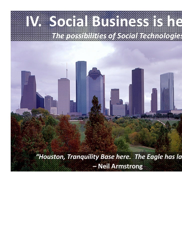"IV.  Social Business is here...      The possibilities of Social Technologies ""Houston, Tranquility Base here.  The Eagle ..."