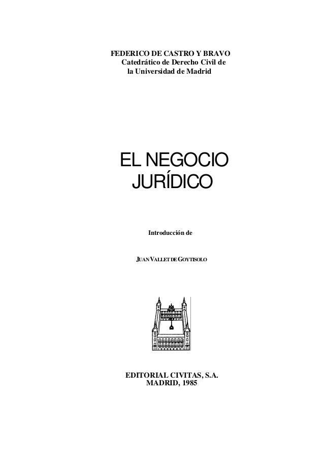 FEDERICO DE CASTRO Y BRAVO Catedrático de Derecho Civil de la Universidad de Madrid  EL NEGOCIO JURÍDICO Introducción de  ...