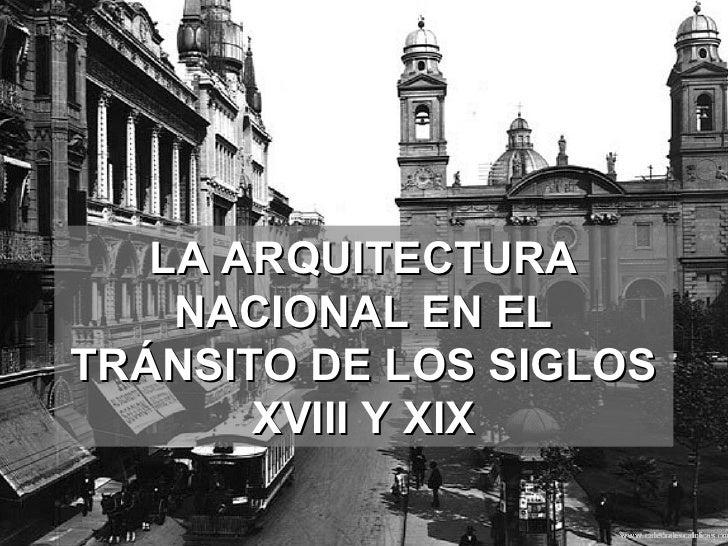 LA ARQUITECTURA    NACIONAL EN ELTRÁNSITO DE LOS SIGLOS       XVIII Y XIX