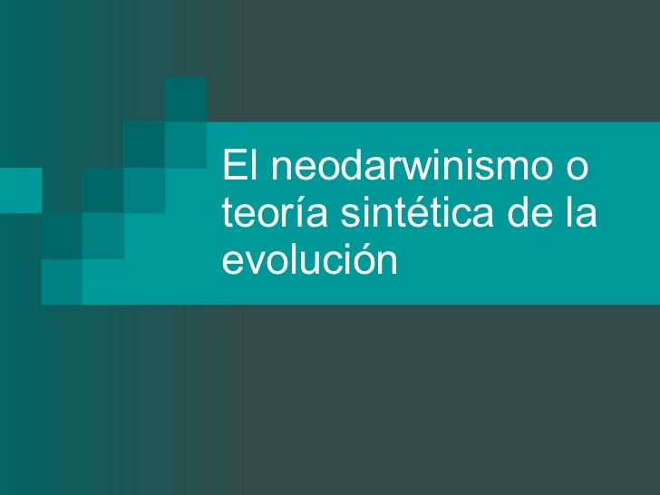 El neodarwinismo o teoría sintética de la evolución