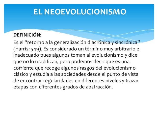 """EL NEOEVOLUCIONISMO  DEFINICIÓN:  Es el """"retorno a la generalización diacrónica y sincrónica""""  (Harris: 549). Es considera..."""