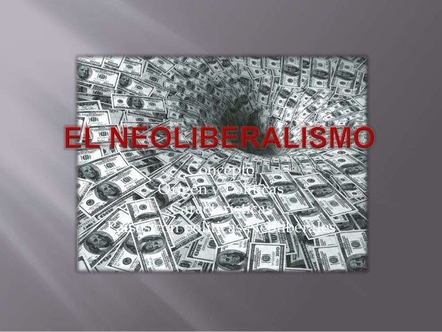 Concepto Origen y Políticas Características Países con políticas Neoliberales