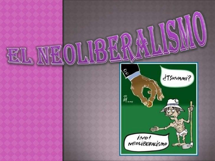  El neoliberalismo  nace en los años  ochenta en Estados  Unidos. Profesionales  económicos son  contratados por  organi...