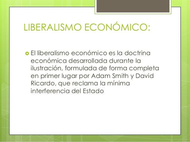 LIBERALISMO ECONÓMICO:  El liberalismo económico es la doctrina económica desarrollada durante la ilustración, formulada ...
