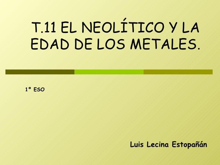 Luis Lecina Estopañán T.11 EL NEOLÍTICO Y LA EDAD DE LOS METALES. 1º ESO