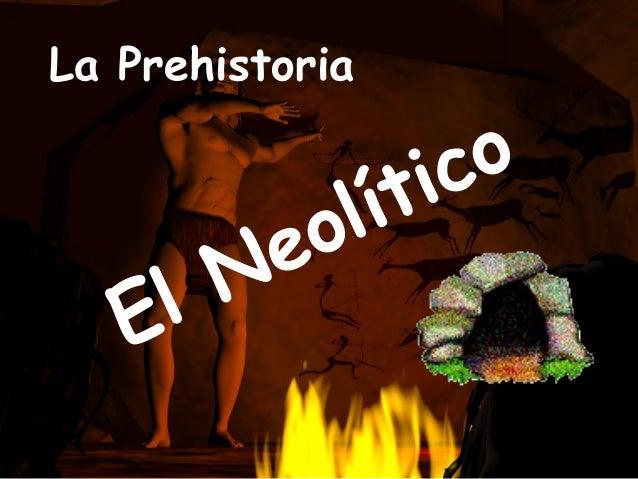El Neolítico La Prehistoria