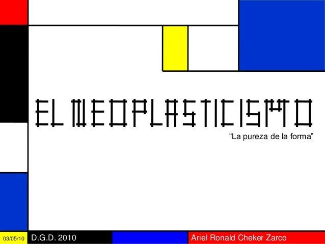 "Ariel Ronald Cheker ZarcoD.G.D. 201003/05/10 ""La pureza de la forma"""