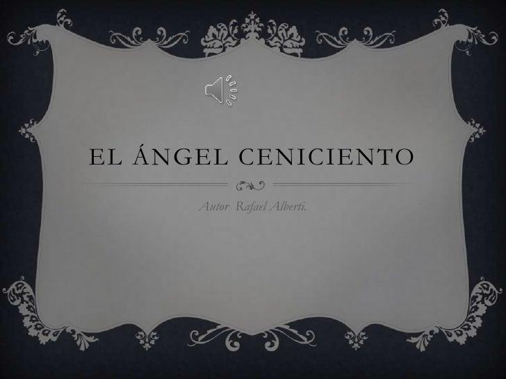 El Ángel ceniciento<br />Autor  Rafael Alberti.<br />