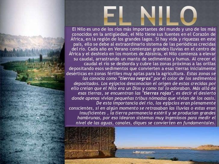 El Nilo<br />El Nilo es uno de los ríos más importantes del mundo y uno de los más conocidos en la antigüedad, el Nilo tie...