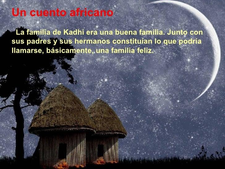 La familia de Kadhi era una buena familia. Junto con sus padres y sus hermanos constituían lo que podría llamarse, básicam...