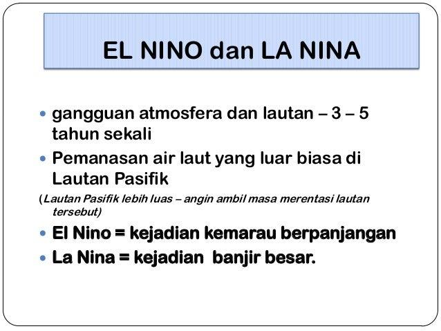 EL NINO dan LA NINA  gangguan atmosfera dan lautan – 3 – 5  tahun sekali  Pemanasan air laut yang luar biasa di Lautan P...