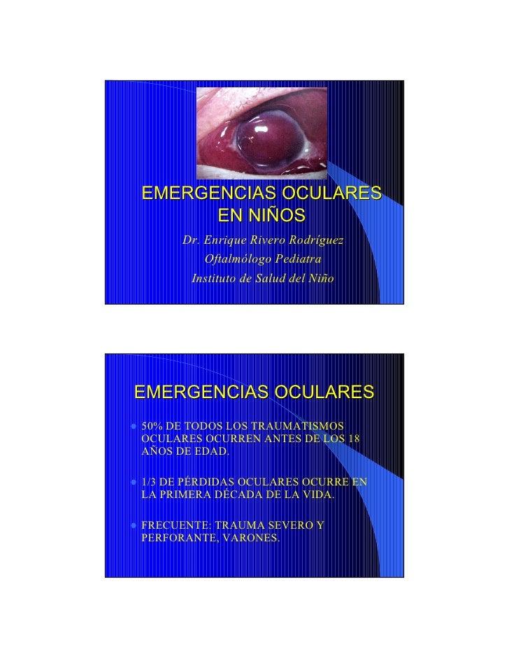 EMERGENCIAS OCULARES       EN NIÑOS       Dr. Enrique Rivero Rodríguez           Oftalmólogo Pediatra        Instituto de ...