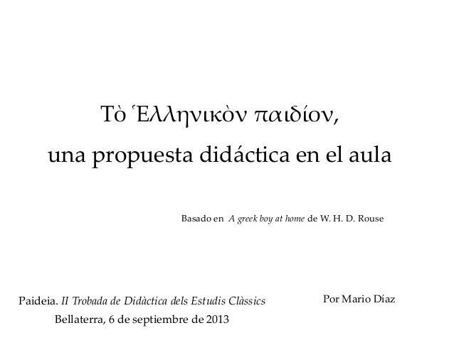 Σὸ Ἑλληνικὸν παιδίον, una propuesta didáctica en el aula Paideia. II Trobada de Didàctica dels Estudis Clàssics Bellaterra...