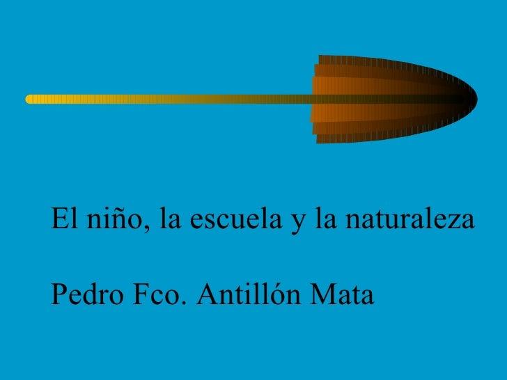El niño, la escuela y la naturalezaPedro Fco. Antillón Mata