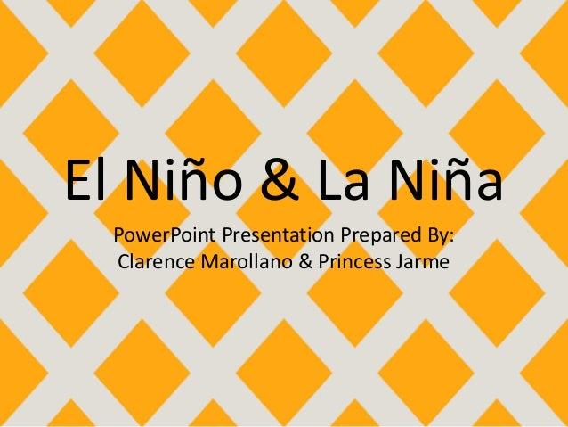 El Niño & La Niña PowerPoint Presentation Prepared By: Clarence Marollano & Princess Jarme