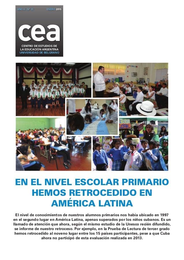 AÑO 4 - Nº 31 ENERO 2015  cea CENTRO DE ESTUDIOS DE  la EDUCACIÓN ARGENTINA  UNIVERSIDAD DE BELGRANO  En el nivel escolar ...