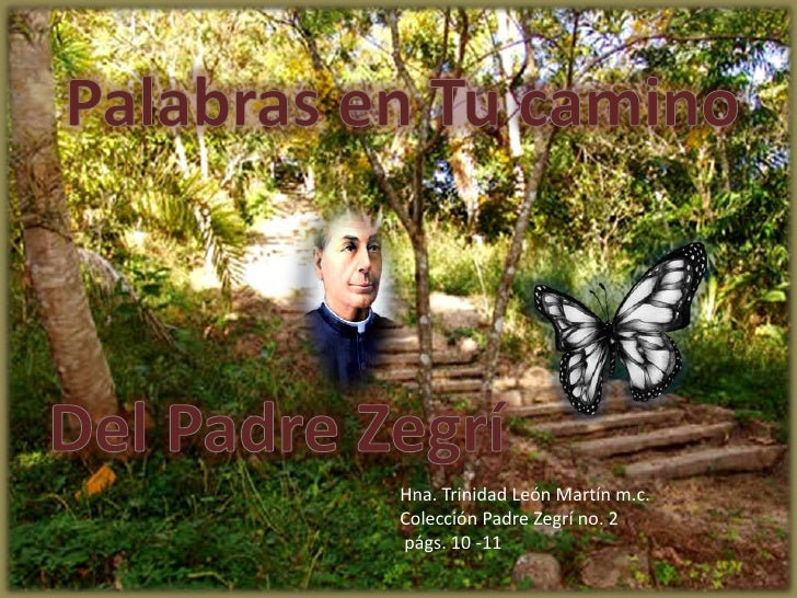 Palabras en Tu camino<br />Del Padre Zegrí<br />Hna. Trinidad León Martín m.c.<br />Colección Padre Zegrí no. 2<br /> págs...