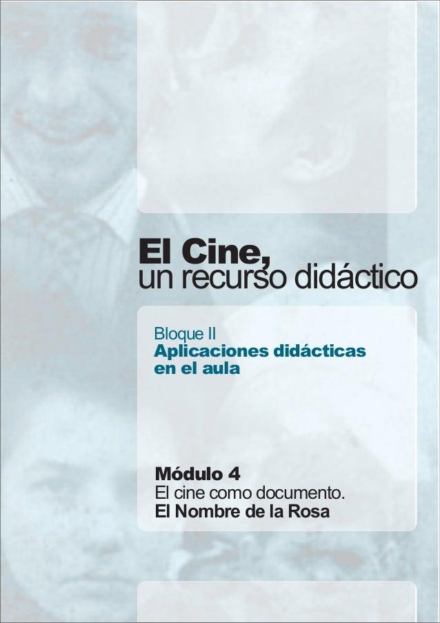 El Cine, un recurso didáctico Bloque II Aplicaciones didácticas en el aula  Módulo 4 El cine como documento. El Nombre de ...