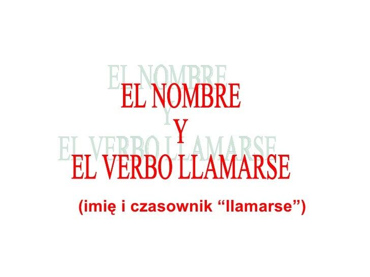 """EL NOMBRE Y EL VERBO LLAMARSE ( imię i  czasownik """"llamarse"""")"""