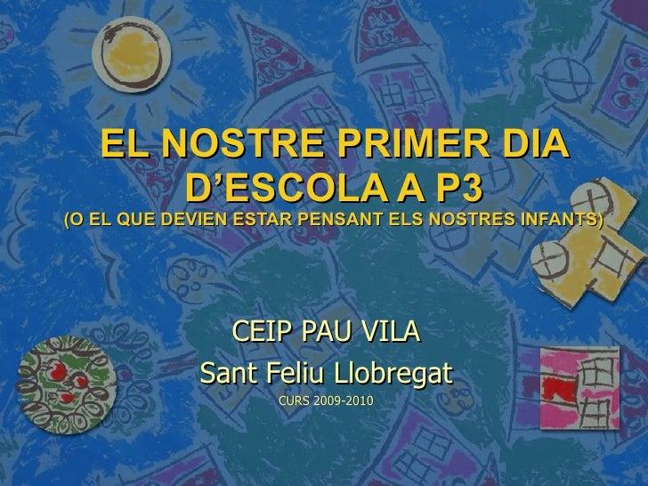 EL NOSTRE PRIMER DIA D'ESCOLA A P3 (O EL QUE DEVIEN ESTAR PENSANT ELS NOSTRES INFANTS) CEIP PAU VILA Sant Feliu Llobregat ...