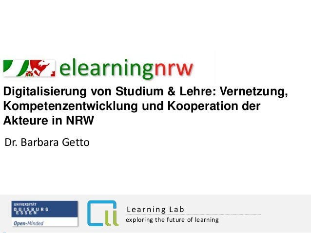 Dr. Barbara Getto Digitalisierung von Studium & Lehre: Vernetzung, Kompetenzentwicklung und Kooperation der Akteure in NRW...