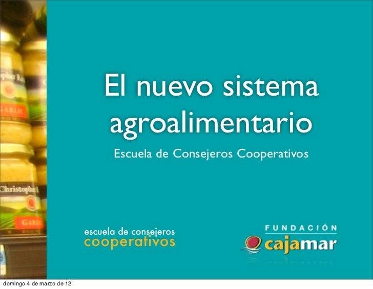 El nuevo sistema                           agroalimentario                           Escuela de Consejeros Cooperativosdom...