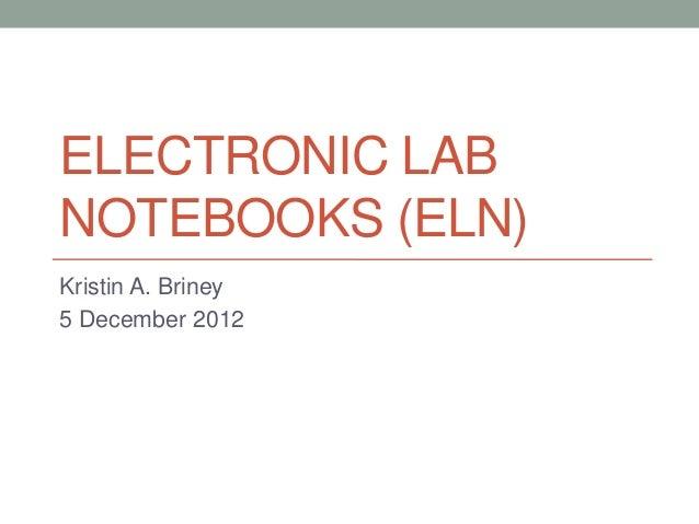 ELECTRONIC LABNOTEBOOKS (ELN)Kristin A. Briney5 December 2012