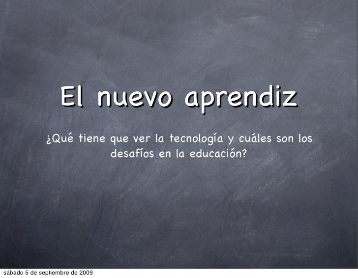 El nuevo aprendiz               ¿Qué tiene que ver la tecnología y cuáles son los                          desafíos en la ...