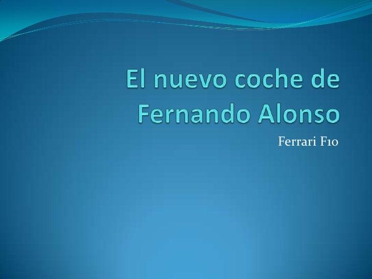 El nuevo coche de Fernando Alonso<br />Ferrari F10<br />