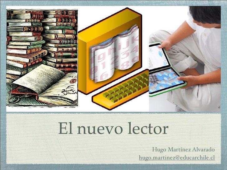 El nuevo lector                Hugo Martínez Alvarado           hugo.martinez@educarchile.cl