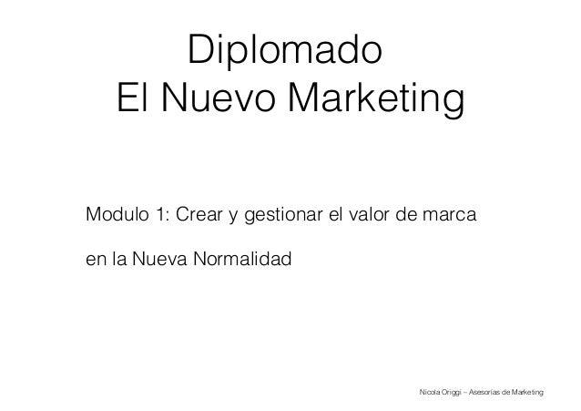 Nicola Origgi – Asesorías de Marketing Diplomado El Nuevo Marketing Modulo 1: Crear y gestionar el valor de marca en la Nu...