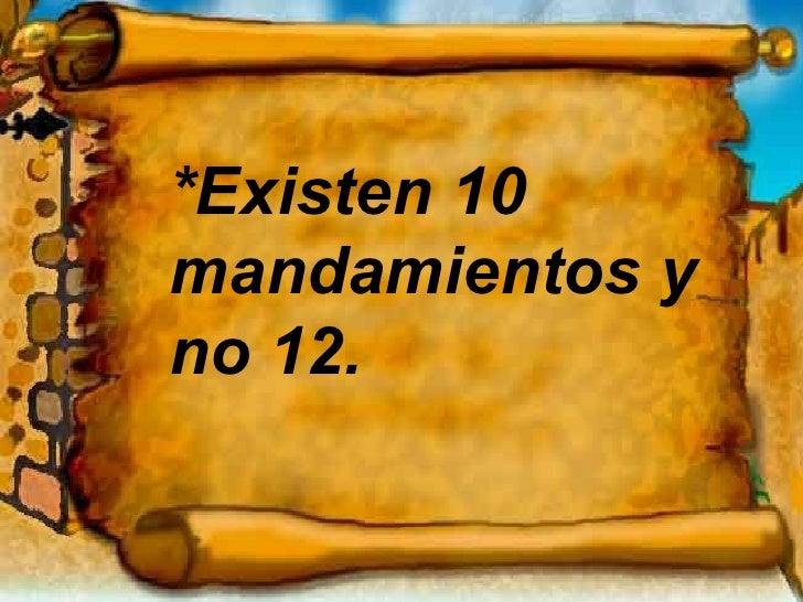 *Existen 10 mandamientos y no 12.