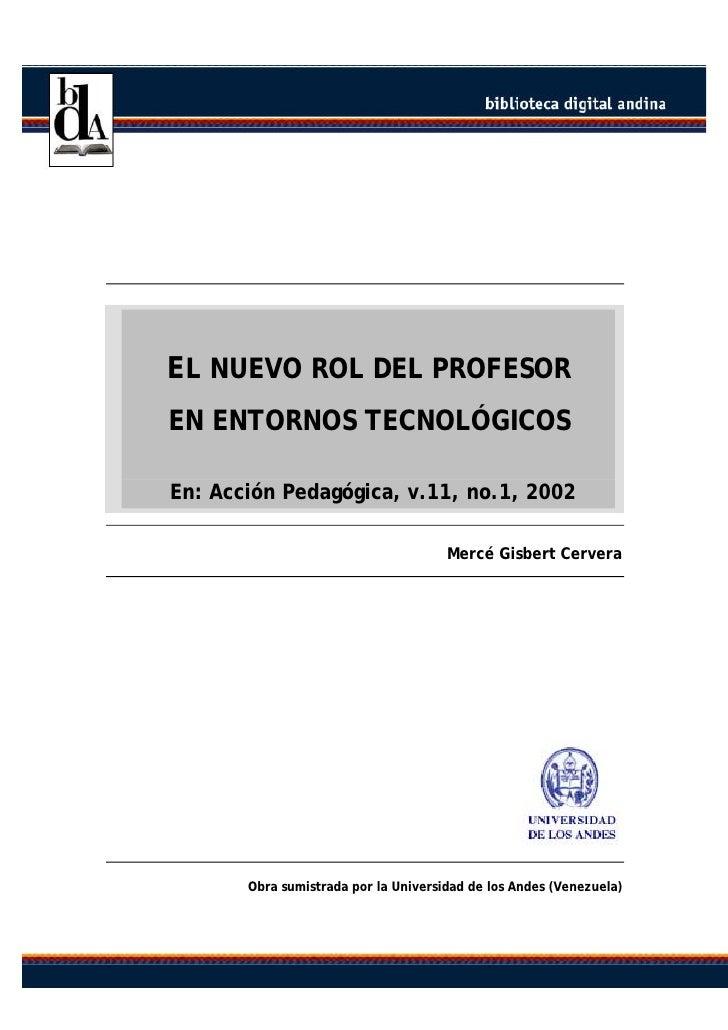 EL NUEVO ROL DEL PROFESOR EN ENTORNOS TECNOLÓGICOS  En: Acción Pedagógica, v.11, no.1, 2002                               ...