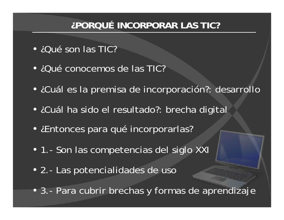 ¿PORQUÉ INCORPORAR LAS TIC?  ¿Qué son las TIC? ¿Qué conocemos de las TIC?  ¿Cuál es la premisa de incorporación?: desarrol...