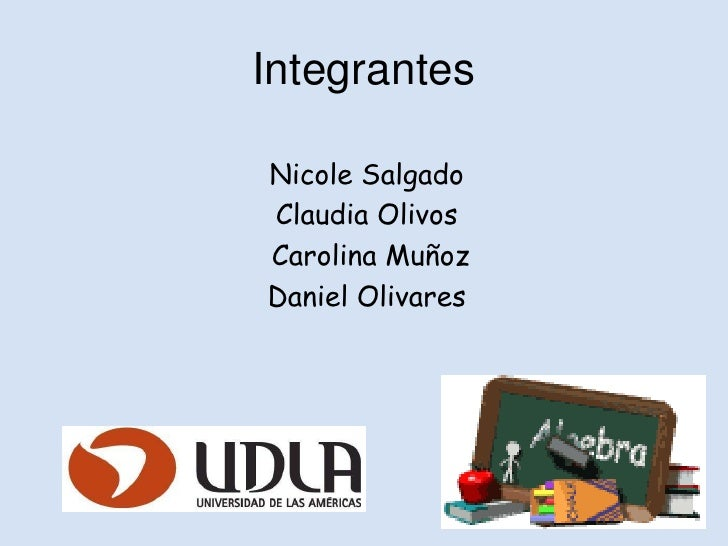 IntegrantesNicole SalgadoClaudia OlivosCarolina MuñozDaniel Olivares