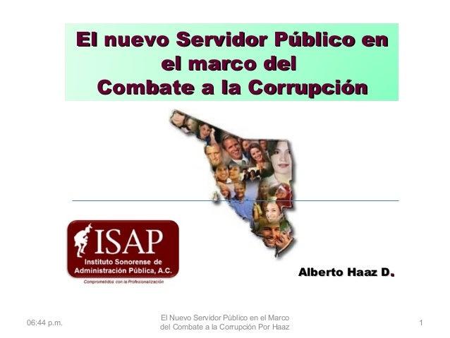 06:44 p.m. 1 El nuevo Servidor Público enEl nuevo Servidor Público en el marco delel marco del Combate a la CorrupciónComb...
