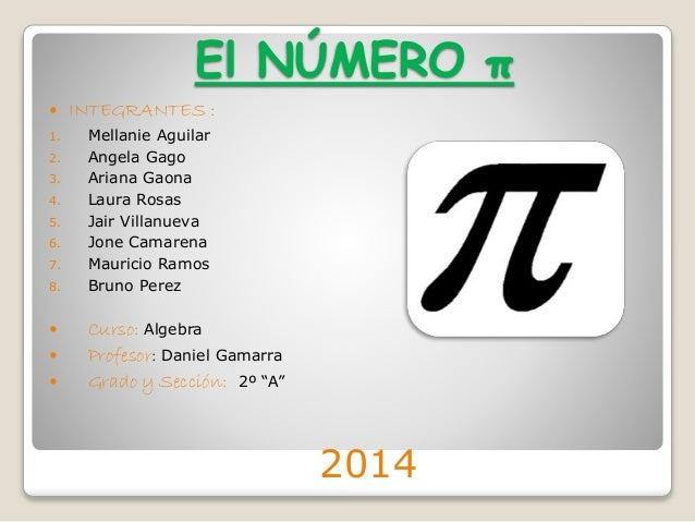 El NÚMERO π   INTEGRANTES :  1. Mellanie Aguilar  2. Angela Gago  3. Ariana Gaona  4. Laura Rosas  5. Jair Villanueva  6....