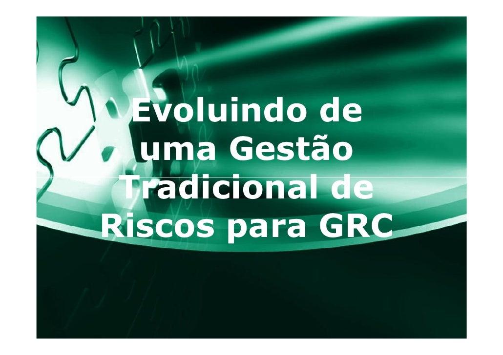 Evoluindo de   uma Gestão  Tradicional de Riscos para GRC