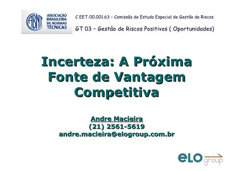 Incerteza: A Próxima Fonte de Vantagem Competitiva Andre Macieira (21) 2561-5619 [email_address]