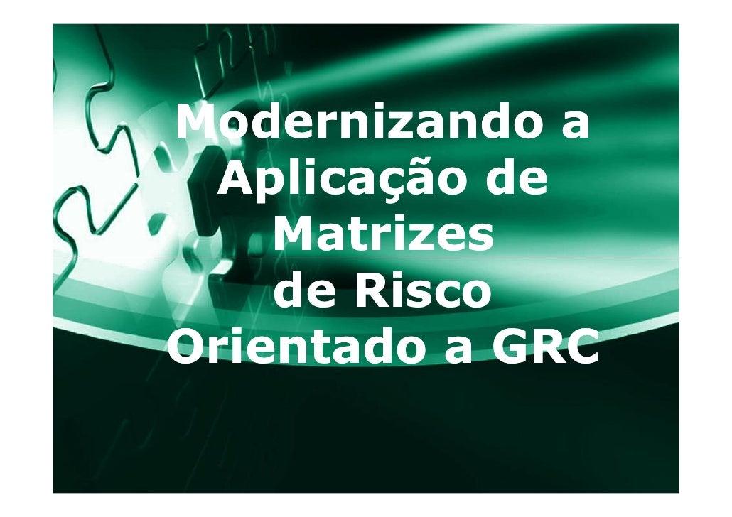 Modernizando a  Aplicação de     Matrizes     de Risco Orientado a GRC