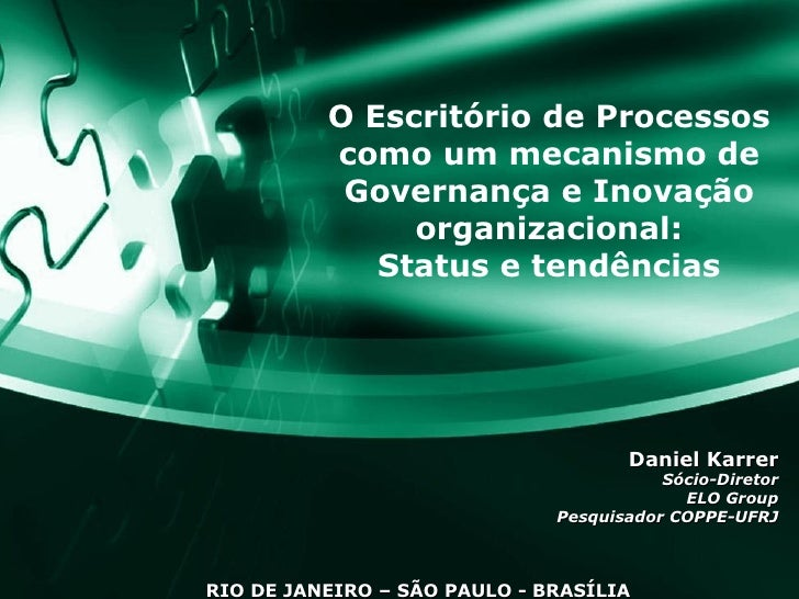 O Escritório de Processos como um mecanismo de Governança e Inovação organizacional: Status e tendências Daniel Karrer Sóc...
