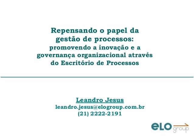 Repensando o papel da gestão de processos: promovendo a inovação e a governança organizacional através do Escritório de Pr...