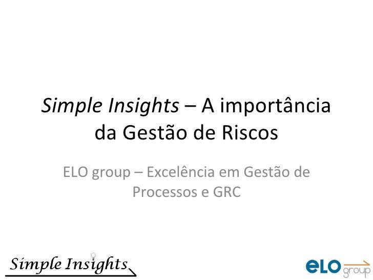 Simple Insights  – A importância da Gestão de Riscos ELO group – Excelência em Gestão de Processos e GRC