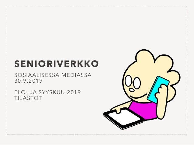 SENIORIVERKKO SOSIAALISESSA MEDIASSA 30.9.2019 ELO- JA SYYSKUU 2019 TILASTOT