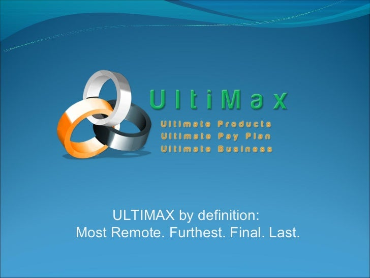 ULTIMAX by definition:Most Remote. Furthest. Final. Last.