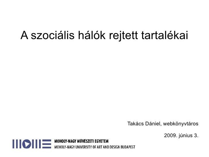 A szociális hálók rejtett tartalékai                           Takács Dániel, webkönyvtáros                               ...