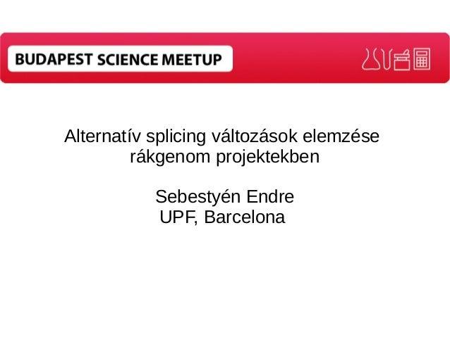 Alternatív splicing változások elemzése  rákgenom projektekben  Sebestyén Endre  UPF, Barcelona