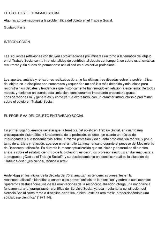 EL OBJETO Y EL TRABAJO SOCIALAlgunas aproximaciones a la problemática del objeto en el Trabajo Social.Gustavo ParraINTRODU...